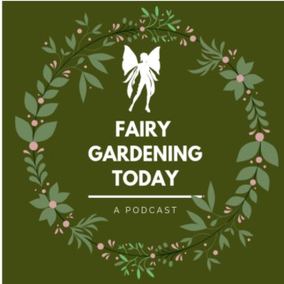 Fairy Gardening Today