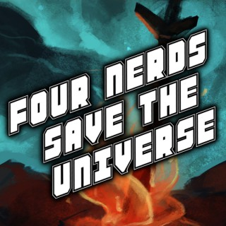 Four Nerds Save the Universe