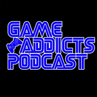 Game Addicts Podcast