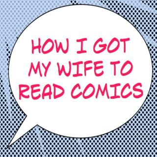How I Got My Wife To Read Comics - SFPPN