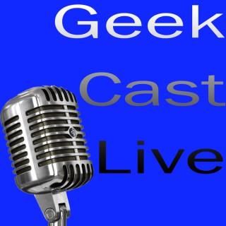 Geek Cast Live Podcast