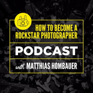 How To Become A Rockstar Photographer Podcast with Matthias Hombauer
