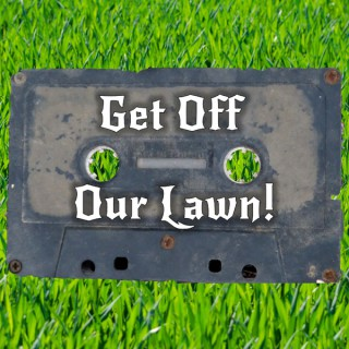 Get Off Our Lawn!