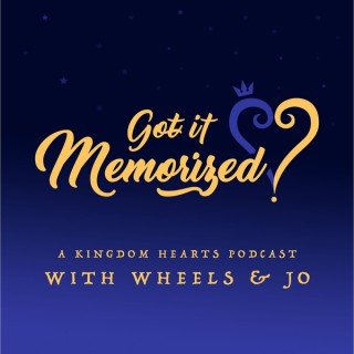 Got it Memorized? A Kingdom Hearts Recap Podcast