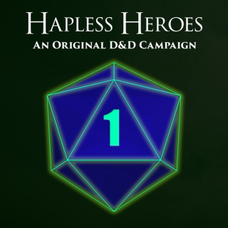 Hapless Heroes: A Dungeons and Dragons Campaign