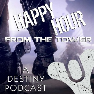Happy Hour from the Tower: A Destiny Podcast