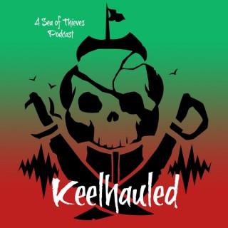 Keelhauled: A Sea of Thieves Podcast