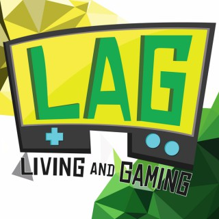 LAG: Living And Gaming