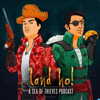 Land Ho! - A Sea of Thieves Podcast