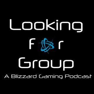 Looking For Group: A Blizzard Gaming Podcast
