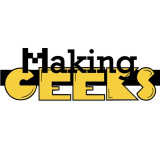 Making Geeks Podcast: