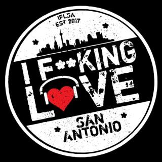 I F**KING LOVE SAN ANTONIO Podcast