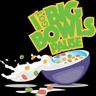I Got Big Bowls PAUSE!