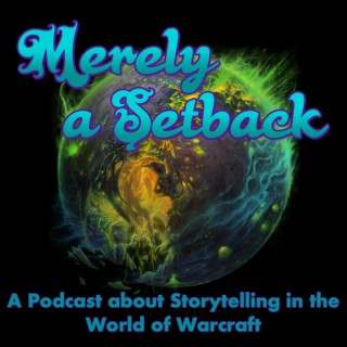 Merely a Setback: A Podcast about Storytelling in the World of Warcraft