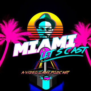 Miami Let's Cast : A Video Game Podcast