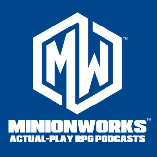 Minionworks - Actual Play RPG Podcasts