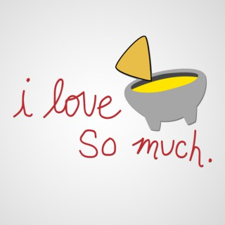 I Love Queso So Much