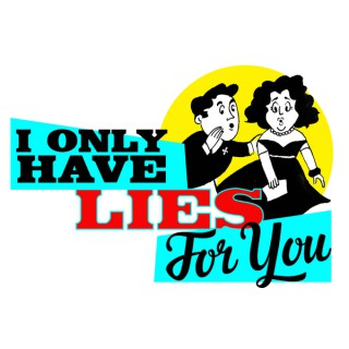 I Only Have Lies For You