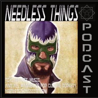 Needless Things