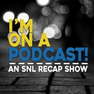 I'm On A Podcast! - The SNL Recap Show