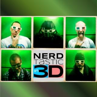 Nerdtastic in 3D