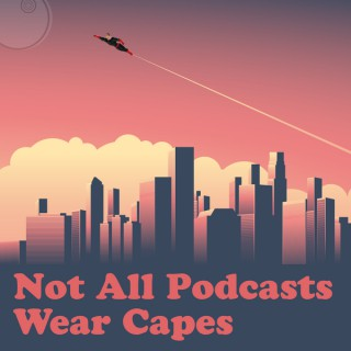 Not All Podcasts Wear Capes