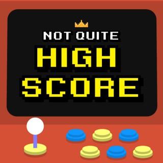 Not Quite High Score