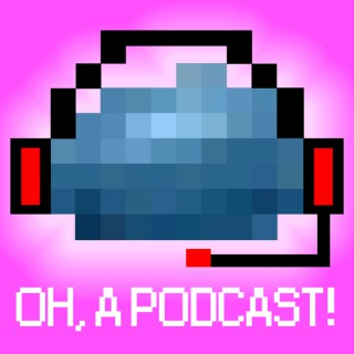 Oh, a Podcast!