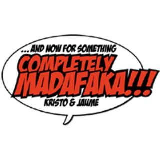 Podcast And now for something completely MADAFAKA!!!
