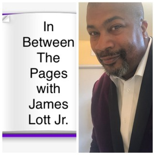 In Between The Pages with James Lott Jr.