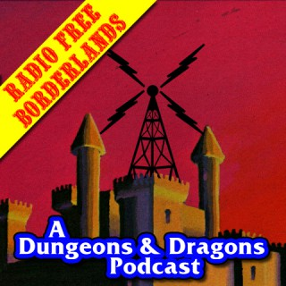 Radio Free Borderlands: A Dungeons & Dragons Podcast