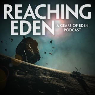Reaching Eden - The Gears of Eden Podcast