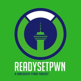 Ready Set Pwn - A Vancouver Titans Overwatch League Podcast