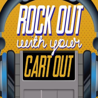 Rock Out With Your Cart Out