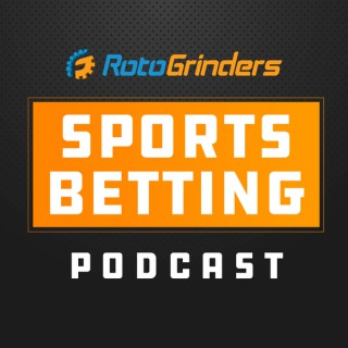 RotoGrinders Sports Betting Podcast