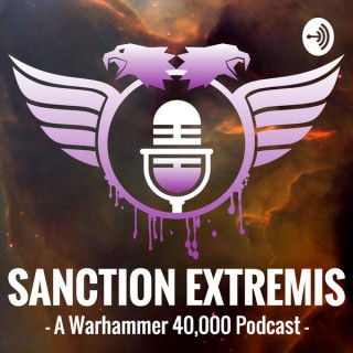 Sanction Extremis: A Warhammer 40,000 Podcast