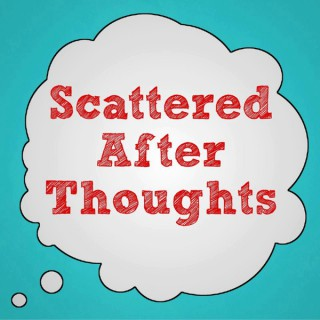 Scattered Afterthoughts