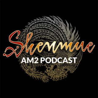 Shenmue AM2 Podcast