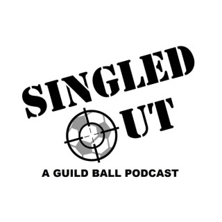 Singled Out Radio - A Guild Ball Podcast