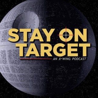 Stay On Target | An X-Wing Podcast