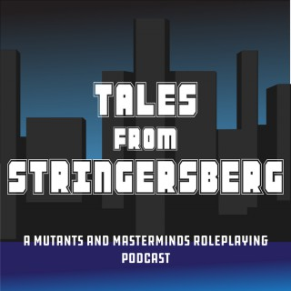 Tales from Stringersberg- A Mutants and Masterminds Roleplaying Podcast