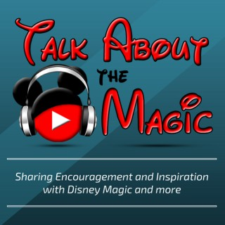 Talk About The Magic - Encouragement and Inspiration with Disney Magic and more.