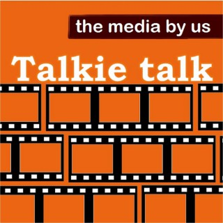 Talkie Talk - The Media By Us Podcast