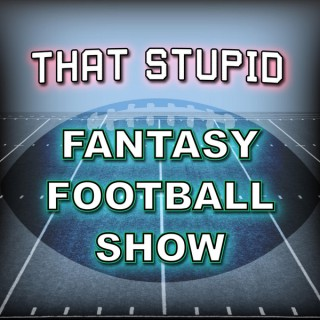 That Stupid Fantasy Football Show