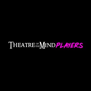 Theatre of the Mind Players: An Actual Play RPG Show