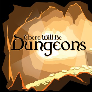 There Will Be Dungeons