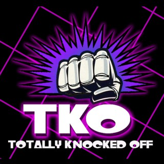 TKO - Totally Knocked Off -  the Podcast