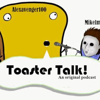 Toaster Talk!
