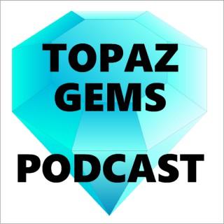 Topaz Gems Podcast