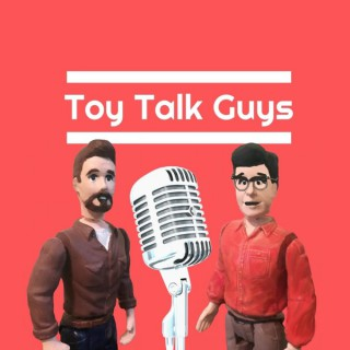 The Toy Talk Guys Podcast